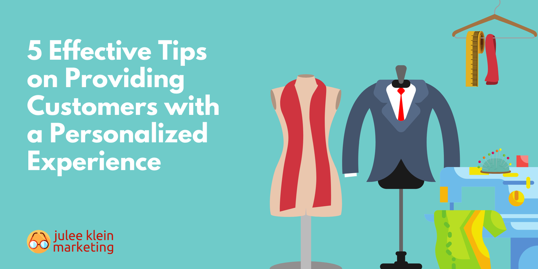 5 Effective Tips on Providing Customers with a Personalized Experience